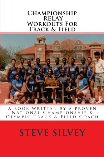 Championship Relay Workouts For Track & Field